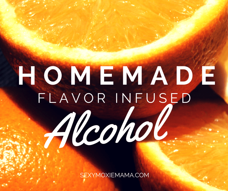 SexyMoxieMama's Homemade Flavor Infused Alcohol