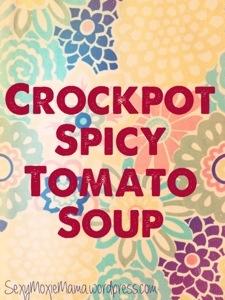 Crockpot Spicy Tomato Soup sexymoxiemama.wordpress.com