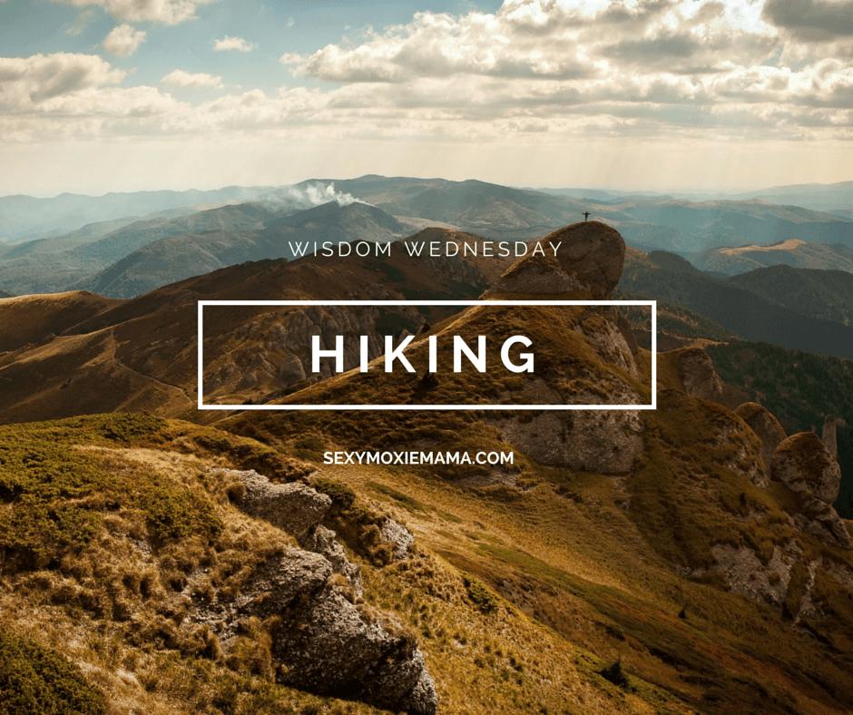 Wisdom Wednesday: Hiking | The Moxie Mama