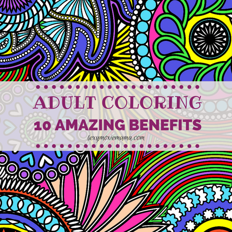 Adult Coloring 10 Amazing Benefits The Moxie Mama