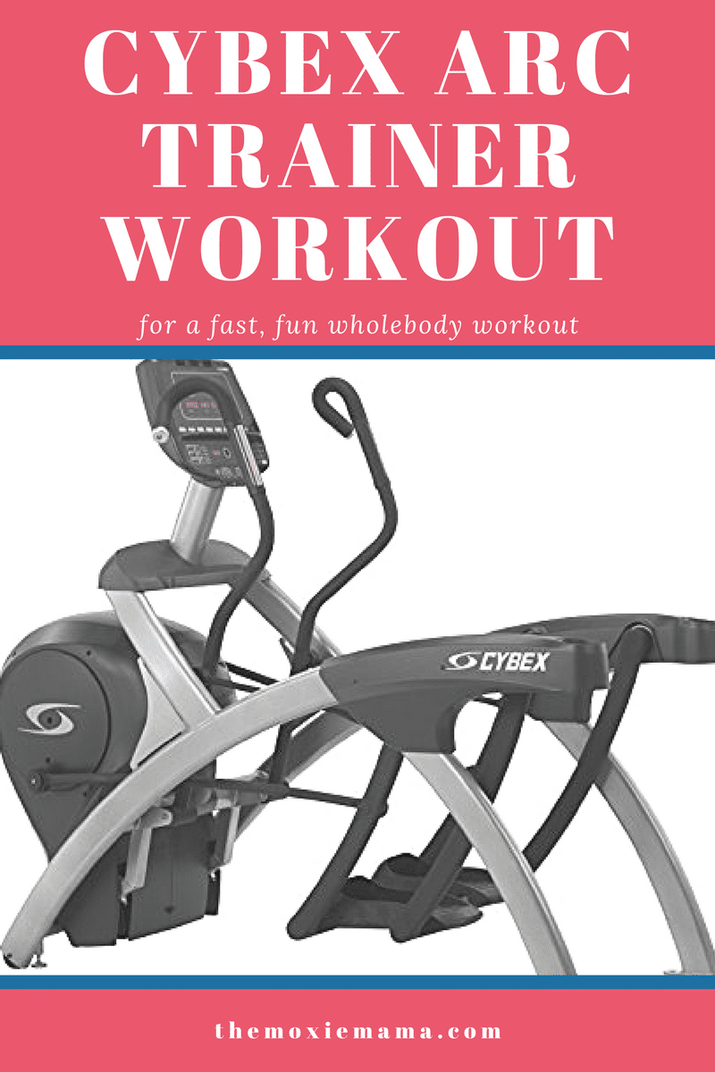 Cybex Arc Trainer Workout | The Moxie Mama
